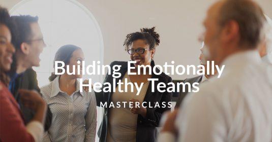 Building Emotionally Healthy Teams